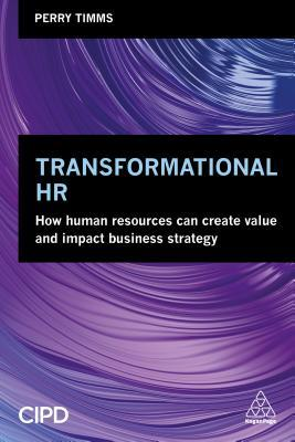 Transformational HR How Human Resources Can Creat