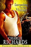 Succumbing to his Nature (Wolves of Stone Ridge Book 41)