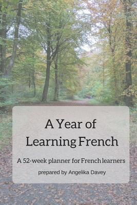 A Year of Learning French: A 52-Week Planner for French Learners