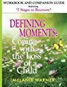 Defining Moments Workbook: Coping with the Loss of a Child: Workbook & Companion Guide Featuring 7 Stages to Recovery