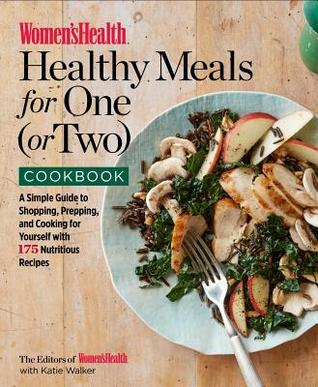 The Women's Health Healthy Meals for One (or Two) Cookbook: 175 Nutritious Recipes to Make Eating Alone and Eating Well Simple
