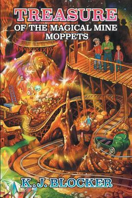 Treasure of the Magical Mine Moppets by K.J. Blocker