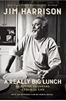 A Really Big Lunch: Meditations on Food and Life from the Roving Gourmand