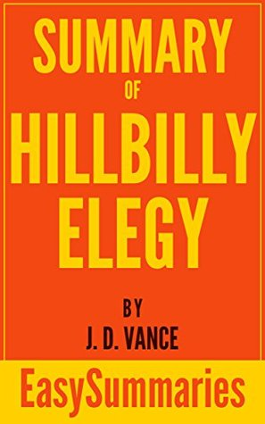 Summary of Hillbilly Elegy: A Memoir of a Family and Culture in Crisis By J.D. Vance - Concise and Succinct EasySummaries (EasySummaries Non-Fiction Book 1)