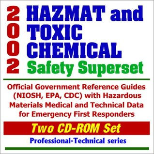 2002 Hazmat and Toxic Chemical Safety Superset: Official Government Reference Guides (NIOSH, EPA, CDC) with Hazardous Materials Medical and Technical ... Emergency First Responders (Two CD-ROM Set)