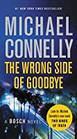The Wrong Side of Goodbye (Harry Bosch, #19; Harry Bosch Universe, #28)