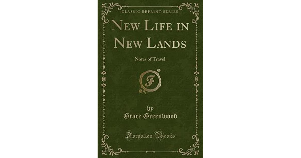 New Life in New Lands: Notes of Travel by Grace Greenwood