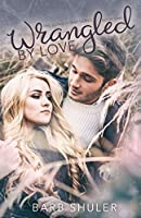 Wrangled By Love (The Cowboy Way Series Book 1)