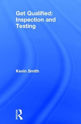 Get Qualified: Inspection and Testing Kevin Smith