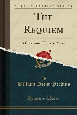 The Requiem: A Collection of Funeral Music (Classic Reprint)