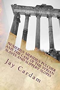 Numerius Meridius Pulcher and the Case of the Syrian Slaves and Slippery Slopes (Numerius Mystery #2)