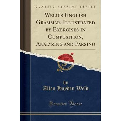Weld S English Grammar Illustrated By Exercises In Composition Analyzing And Parsing By Allen Hayden Weld