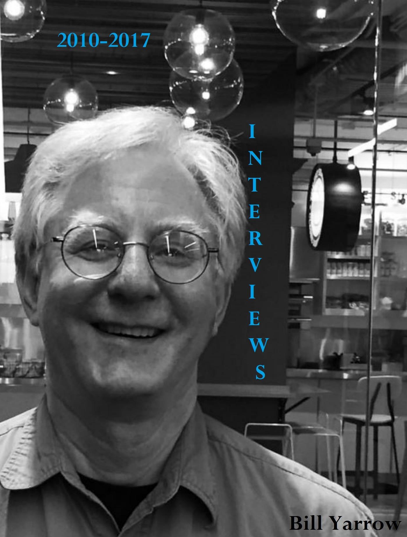 Interviews 2010: 2017  by  Bill Yarrow