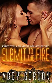 Submit To The Fire (Interstellar Matchmaker Book 4)