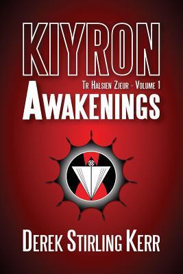 Kiyron: Awakenings (Tr Halsien Zjeur #1) Derek Stirling Kerr