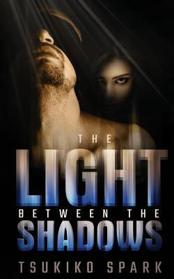 The Light Between the Shadows by Tsukiko Spark