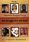 The Struggle Just Got Real! (Desperate Struggles Book 3)