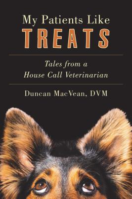 My Patients Like Treats Tales from a House-Call Veterinarian