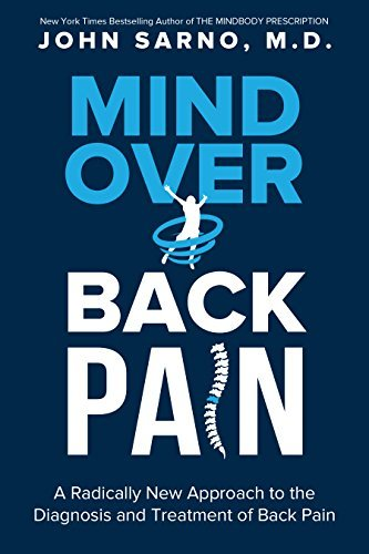 Mind Over Back Pain A Radically New Approach to the Diagnosis and Treatment of Back Pain