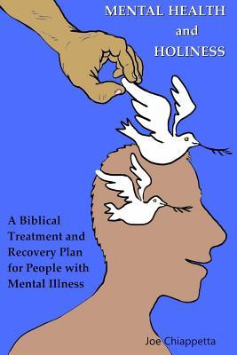 Mental Health and Holiness: A Biblical Treatment and Recovery Plan for People with Mental Illness