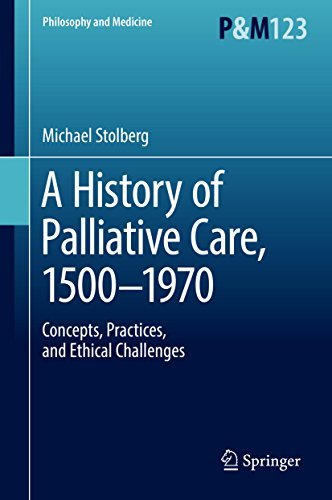 A History of Palliative Care, 1500-1970 Concepts, Practices, and Ethical challenges (Philosophy and Medicine)