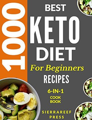 Keto Diet The Comprehensive Keto Diet Guide 1000 Most Delicious Ketogenic Recipes 14 Day Meal Plan Ketogenic Diet Food List Tips For Success Plus So Much More By Sierrareef Press