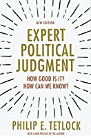 Expert Political Judgment: How Good Is It? How Can We Know? - New Edition
