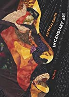 Incendiary Art: Poems (Kingsley Tufts Poetry Award)