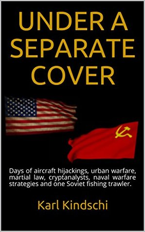 UNDER A SEPARATE COVER: Days of aircraft hijackings, urban warfare, martial law, cryptanalysts, naval warfare strategies and one Soviet fishing trawler.