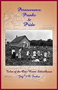 Perseverance, Pranks & Pride: Tales of the One-Room Schoolhouse