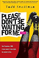 Please Don't Be Waiting For Me