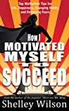 How I Motivated Myself to Succeed by Shelley Wilson