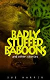 Badly Stuffed Baboons and other stories