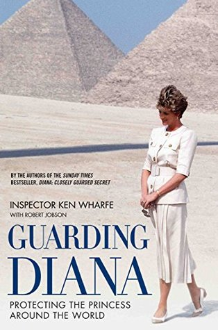 Guarding Diana - Protecting The Princess Around the World by Ken Wharfe