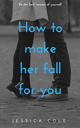 How to make her fall for you  by  Jessica Cole