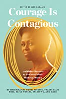Courage Is Contagious: To Michelle Obama, with Love