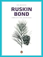Classic Ruskin Bond: Complete and Unabridged