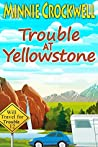 Trouble at Yellowstone (Will Travel for Trouble Book 12)