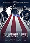 No Tougher Duty, No Greater Honor: A memoir of a Mortuary Affairs Marine