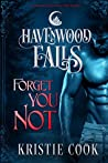 Forget You Not (Havenwood Falls #1)