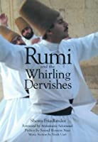 Rumi and the Whirling Dervishes: A History of the Lives and Rituals of the Dervishes of Turkey