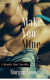 Make You Mine (Deadly Bite Book 1)
