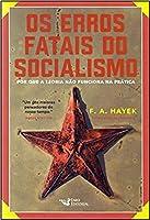 Os Erros Fatais do Socialismo: Porque a teoria não funciona na prática