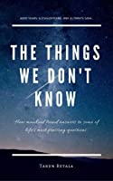 The Things We Don't Know (A Shared Human Future #1)