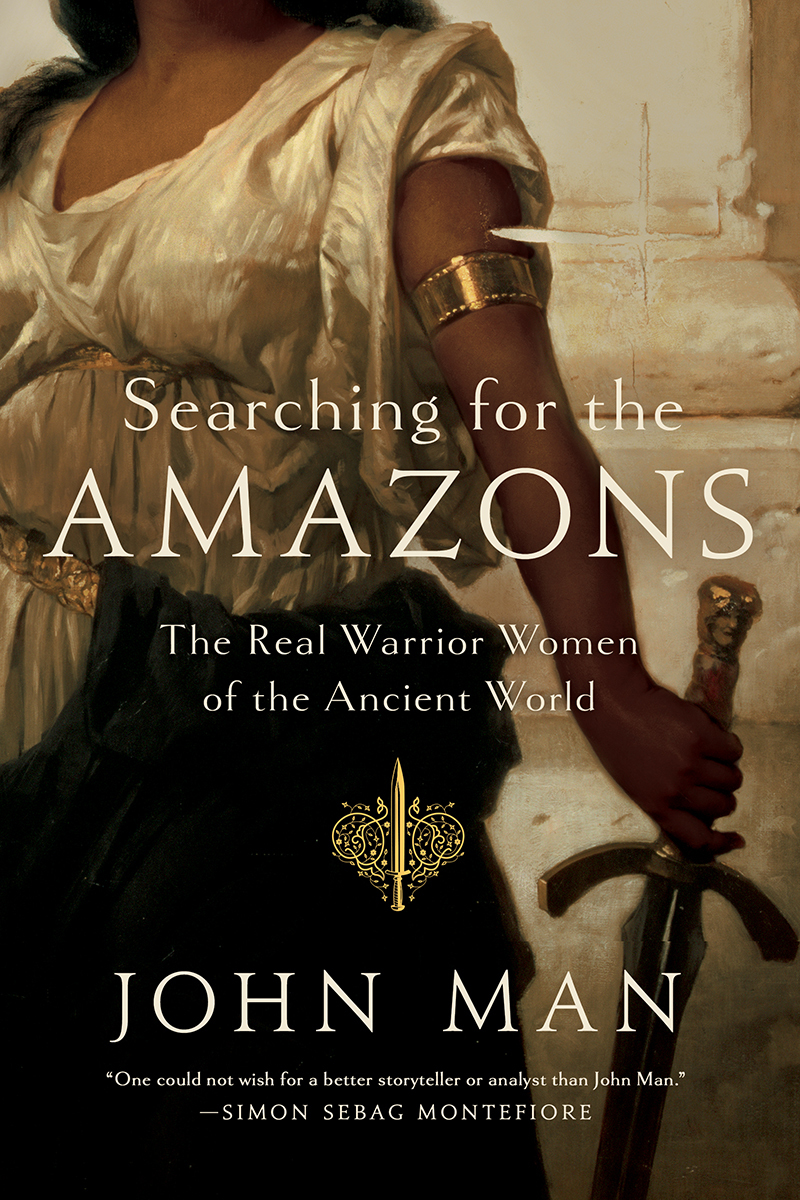 Searching for the Amazons The Real Warrior Women of the Ancient World
