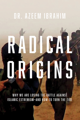 Radical Origins: Why We Are Losing the Battle Against Islamic Extremism and How to Turn the Tide