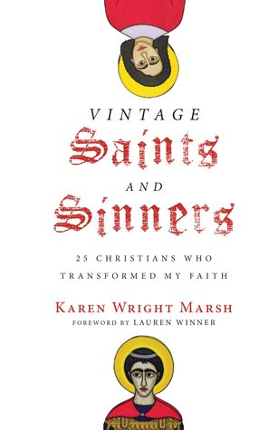 Vintage Saints and Sinners: 25 Christians Who Transformed My Faith