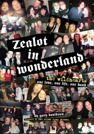 Zealot in Wonderland: The Wildhearts: One Love, One Life, One Band