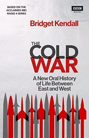 The Cold War A New Oral History of Life Between East and West