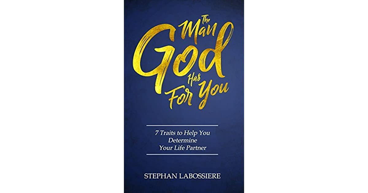 The Man God Has For You 7 Traits To Help You Determine Your Life